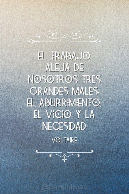 """""""El #Trabajo aleja de nosotros tres grandes #Males: El #Aburrimiento, el #Vicio y la #Necesidad"""". #Voltaire #Citas #Frases @candidman"""