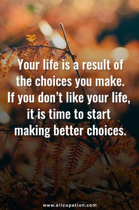 Exceptional Quotes Of The Day: Your Life Is A Result Of The Choices You Make