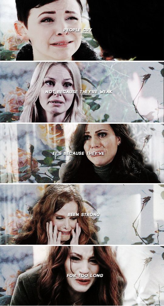 People cry not because they're weak. It's because they're been strong for too long. #ouat