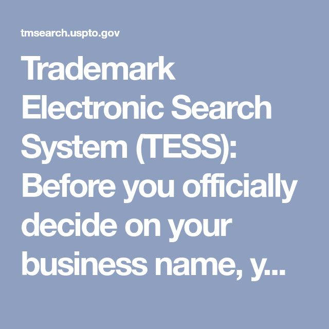 Trademark Electronic Search System (TESS): Before you officially decide on your business name, you'll want to check to make sure it's not already trademarked. Search the federal database of the U.S. Patent and Trademark Office