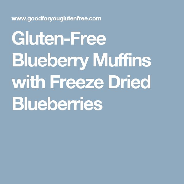 Gluten-Free Blueberry Muffins with Freeze Dried Blueberries