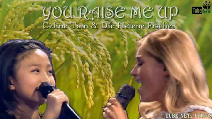 Celine Tam & Die Helene Fischer - You Raise Me Up - Tube Nets Lyrics