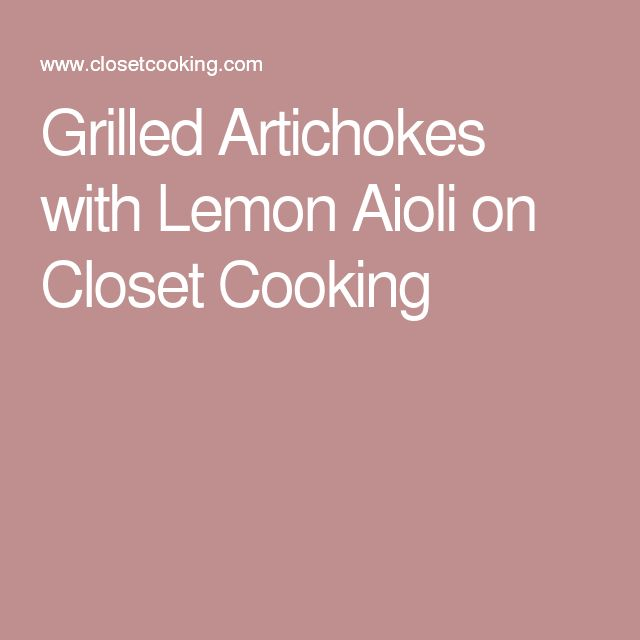 Grilled Artichokes with Lemon Aioli on Closet Cooking