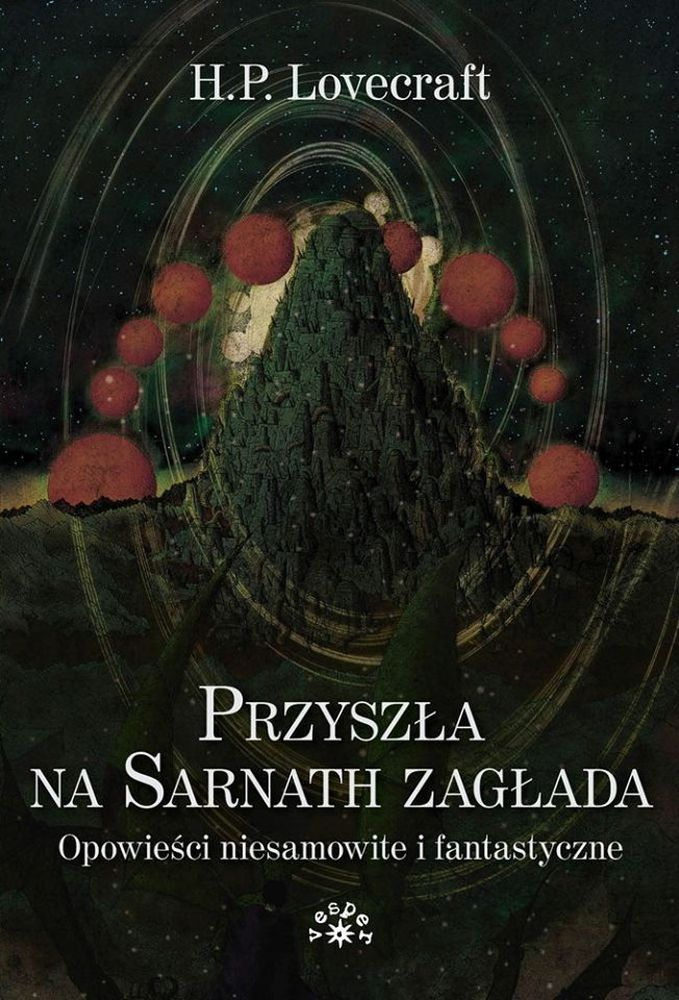 """H. P. Lovecraft, """"Przyszła na Sarnath zagłada: opowieści niesamowite i fantastyczne"""", wybór, przekład, opracowanie i posłowie Maciej Płaza, Vesper, Czerwonak 2016. 622 strony"""