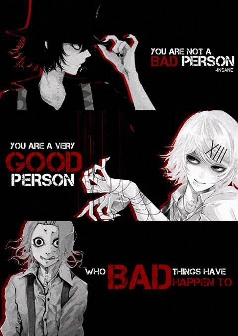 Traduction FR : Tu n'es pas une mauvaise personne. Tu es juste quelqu'un de bien à qui il est arrivé d'horrible chose... || Tokyo Ghoul