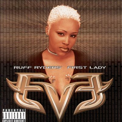"""1999   Eve, a brash young female rapper from DMX's Ruff Ryders posse; releases her debut album """"Let There Be Eve...Ruff Ryders First Lady."""" A hardcore lyricist in the MC Lyte mold; she marks a welcome departure from the money-and-sex obsessed rhymes of most of her female contemporaries."""