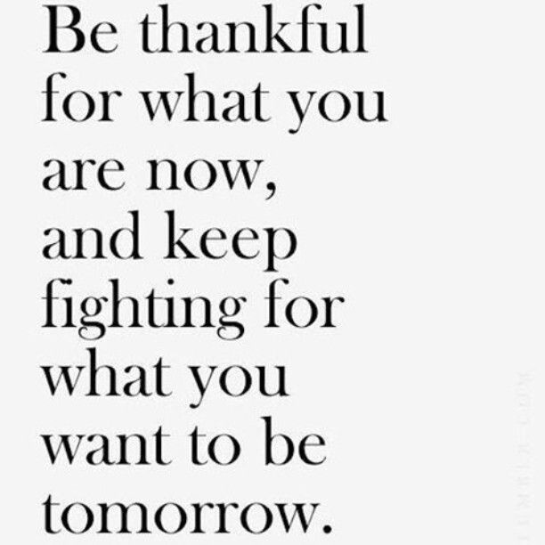 Be thankful for what you are now