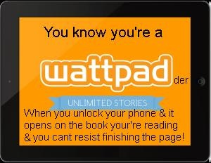 you know you're a wattpader when... except I go ahead and at least finish the chapter...