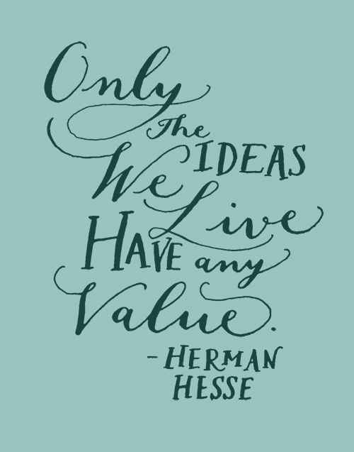 """Day 68: """"Only the ideas we live have any value."""" -Herman Hesse (handlettering by Kelly Cummings)"""