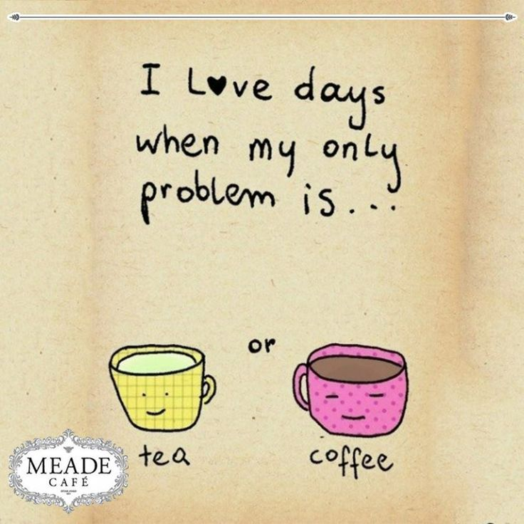 I love my days when my only problem is tea or coffee. #coffee #tea #meadecafe