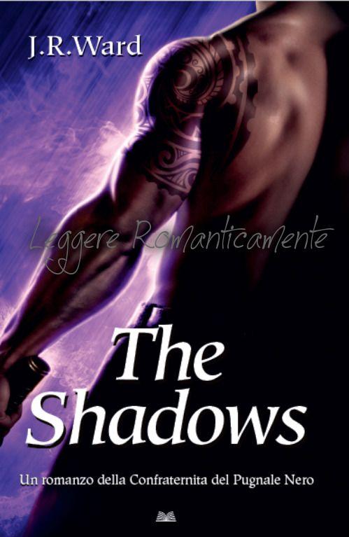 """Leggere Romanticamente e Fantasy: Anteprima """"The Shadows"""" di J. R. Ward, in arrivo il 13° romanzo della Confraternita del Pugnale Nero"""