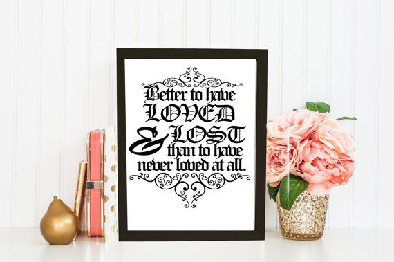 Quote: Better to have LOVED & lOST then to by DecorNurseryPrints