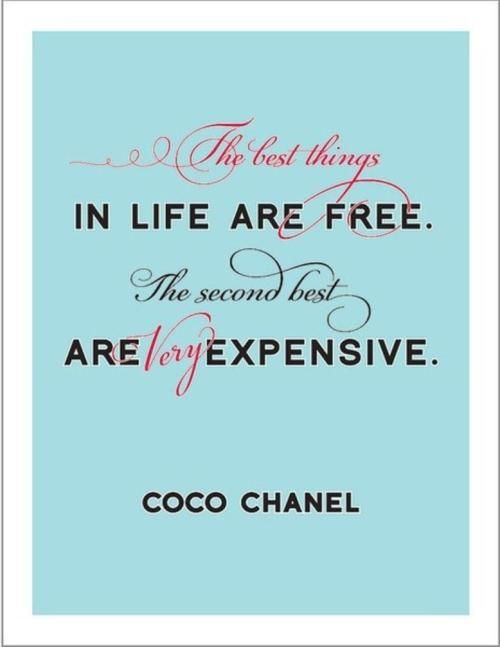 The second best things in life are very expensive.  Chanel