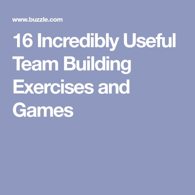 16 Incredibly Useful Team Building Exercises and Games