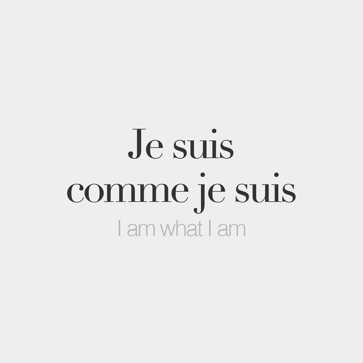I Am What I Am | French quotes, French words quotes, French ...