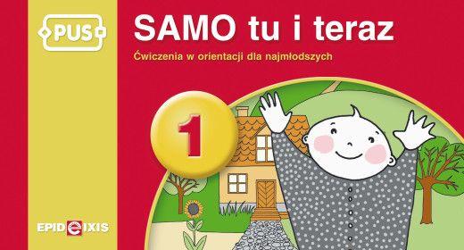 Samo tu i teraz 1. Ćwiczenia w orientacji dla najmłodszych to książeczka PUS dla dzieci młodszych - do ćwiczenia orientacji i nauki rozróżniania kierunków