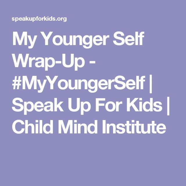 My Younger Self Wrap-Up - #MyYoungerSelf | Speak Up For Kids | Child Mind Institute