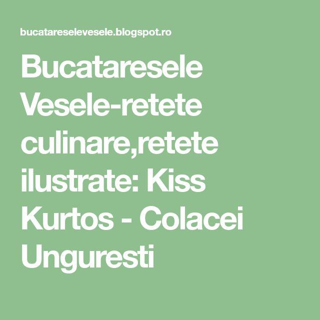 Bucataresele Vesele-retete culinare,retete ilustrate: Kiss Kurtos - Colacei Unguresti
