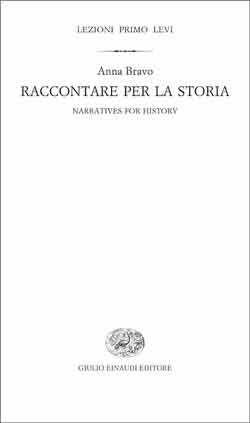 Anna Bravo, Lezioni Primo Levi: Raccontare per la storia, Fuori collana - DISPONIBILE ANCHE IN EBOOK