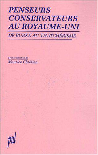 Penseurs conservateurs au Royaume-Uni : De Burke au thatchérisme de Maurice Chrétien http://www.amazon.fr/dp/2729708014/ref=cm_sw_r_pi_dp_W5LVvb11T0VSD