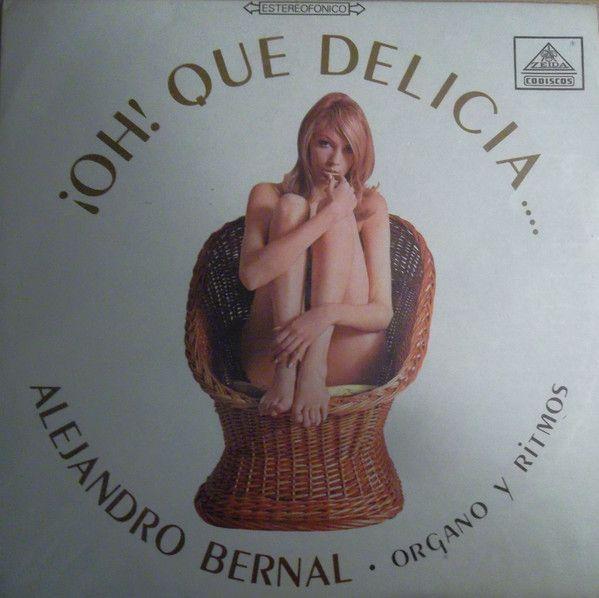 Alejandro Bernal Organo Y Ritmos* - ¡Oh! Que Delicia... (Vinyl, LP, Album) at Discogs