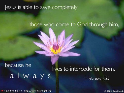Hebrews 7:25. Jesus is able to save completely those who come to God through Him...