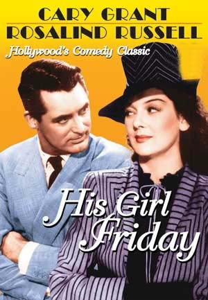 His Girl Friday (1940) A newspaper editor uses every trick in the book to keep his ace reporter ex-wife from remarrying. Cary Grant, Rosalind Russell, Ralph Bellamy...TS classic