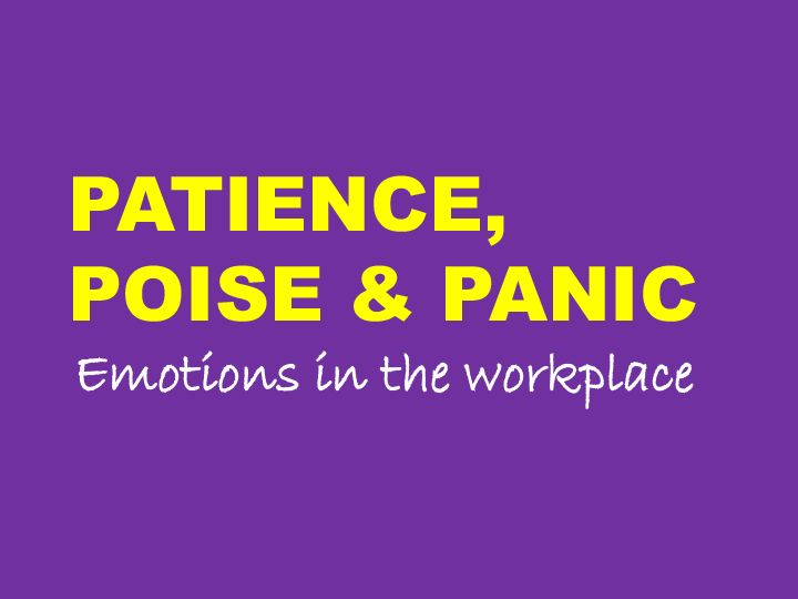 Patience, Poise & Panic: Managing Emotion in the Workplace