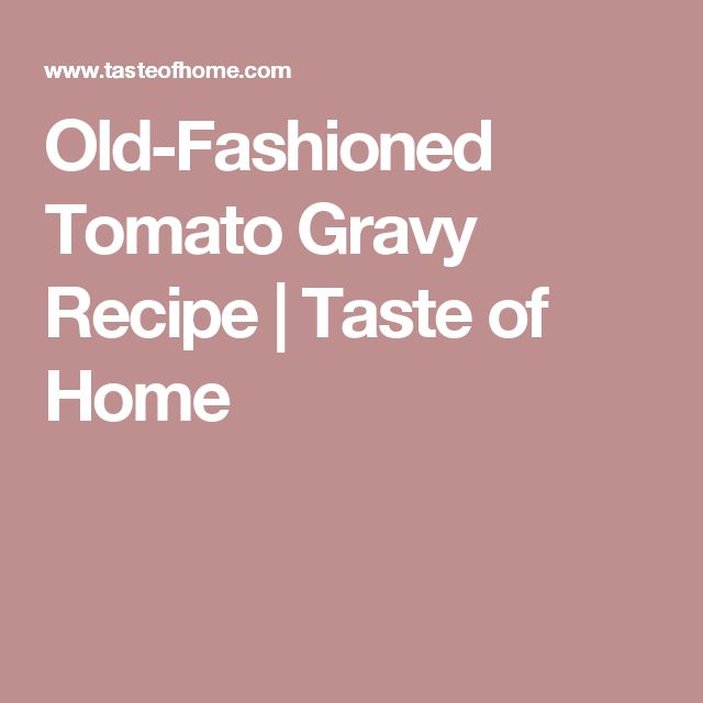 Old-Fashioned Tomato Gravy Recipe | Taste of Home