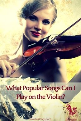 What popular songs can I play on the violin http://www.connollymusic.com/revelle/blog/what-popular-songs-can-i-play-on-the-violin @revellestrings