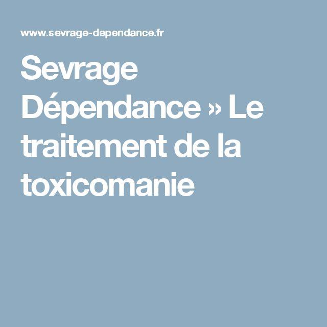 Sevrage Dépendance » Le traitement de la toxicomanie