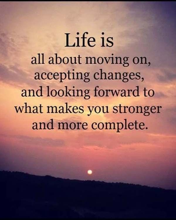 Life Is All About On Moving Accepting Changes Inspiring Quotes About Life New Place Quotes Getting Older Quotes