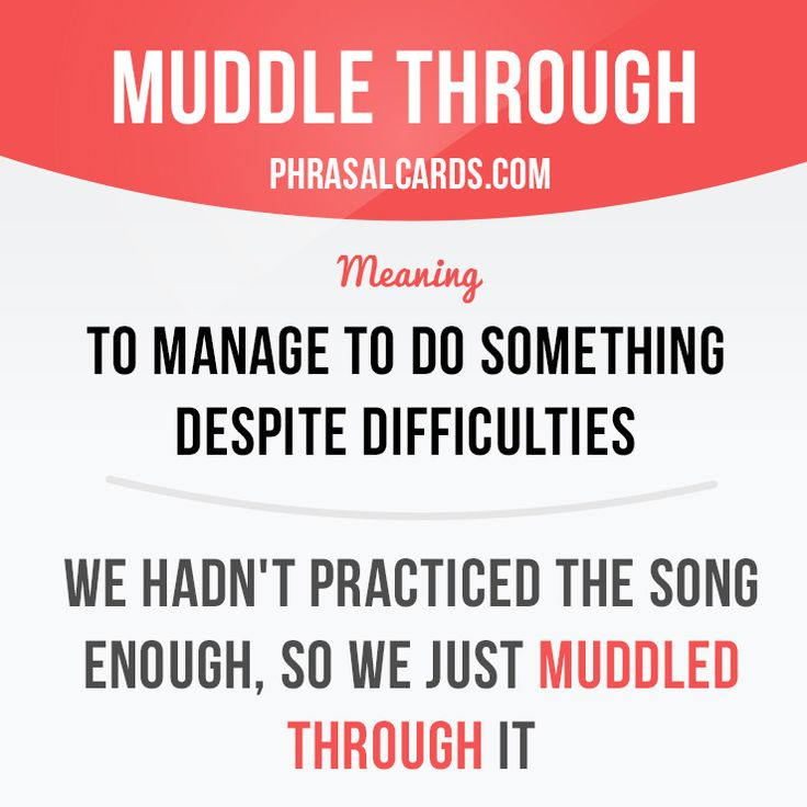 """""""Muddle through"""" means """"to manage to do something despite difficulties"""". Example: We hadn't practiced the song enough, so we just muddled through it. #phrasalverb #phrasalverbs #phrasal #verb #verbs #phrase #phrases #expression #expressions #english #englishlanguage #learnenglish #studyenglish #language #vocabulary #dictionary #grammar #efl #esl #tesl #tefl #toefl #ielts #toeic #englishlearning #vocab #wordoftheday #phraseoftheday"""