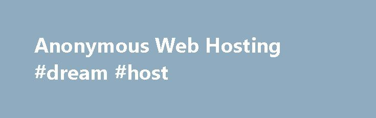 Anonymous Web Hosting #dream #host http://hosting.remmont.com/anonymous-web-hosting-dream-host/  #anonymous web hosting # Anonymous Web Hosting There are a few different web hosts available to buy that range in price from expensive to cheap. You may assume that a cheap host is inferior to an expensive host, but there... Read more