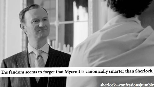 Mycroft is smarter than Sherlock, but generally too...reluctant... to do anything constructive with his intelligence in the stories (also-see The Great Game ep.): Sherlock Doe, Smarter, Facts, Sherlock Benedict, Coolers, Truths, Mycroft, Watches, General