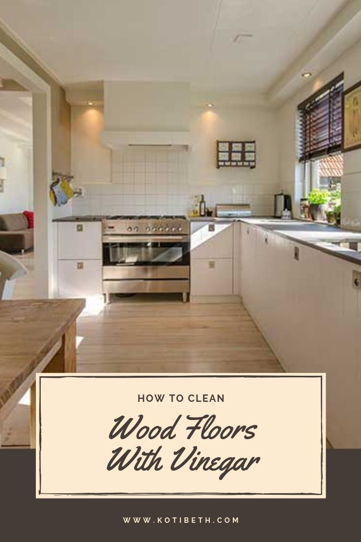 How to Clean Hardwood Floors With Vinegar | Clean kitchen ...