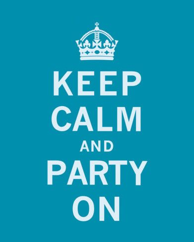Keep Calm~Party On.