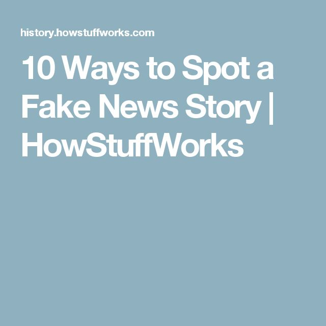 10 Ways to Spot a Fake News Story | HowStuffWorks