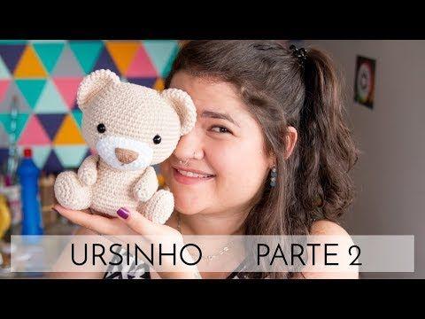 Amigurumi do Zero #39 - Ursinho parte 2 - YouTube