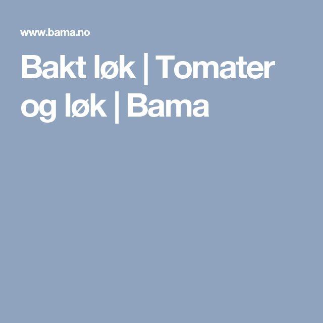 Bakt løk    Tomater og løk   Bama