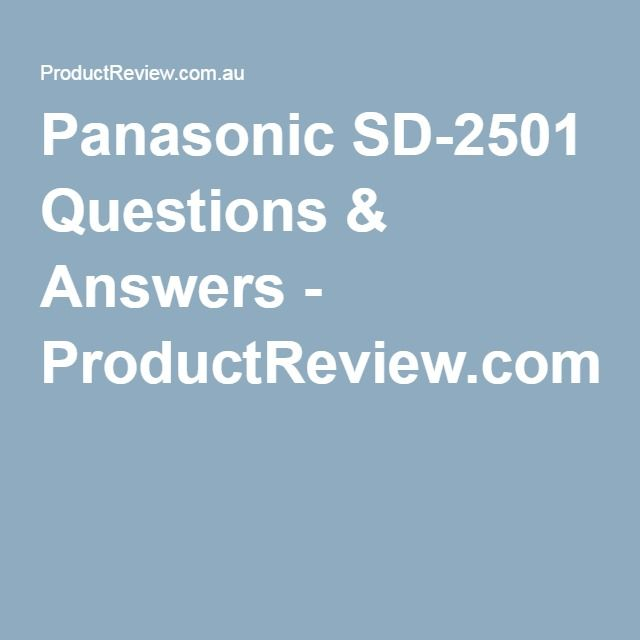 Panasonic SD-2501 Questions & Answers - ProductReview.com.au