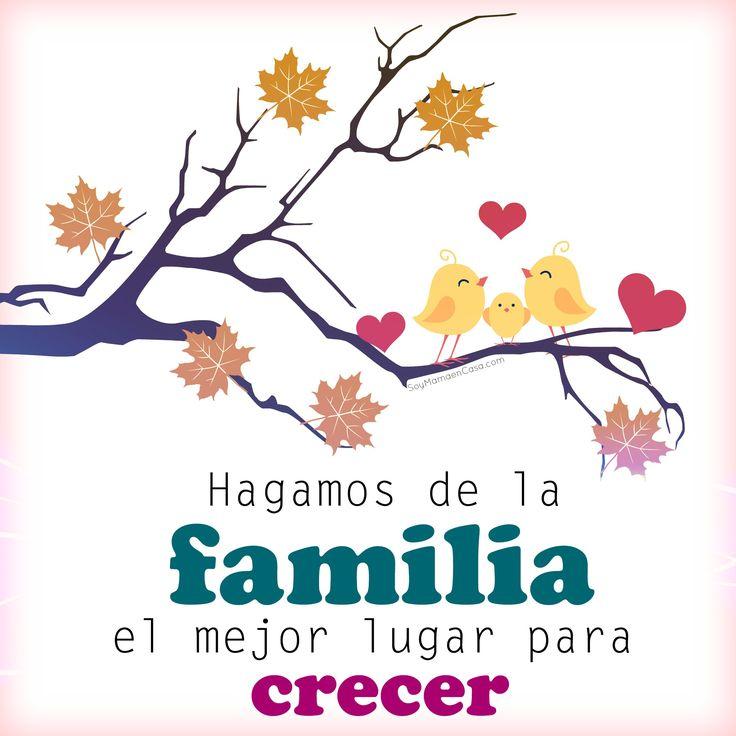 Hagamos de la #familia el mejor lugar para crecer #frases #pensamientos positivos #amor  http://soymamaencasa.com