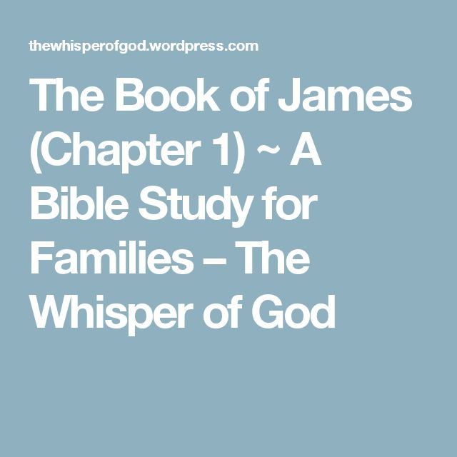 The Book of James (Chapter 1) ~ A Bible Study for Families – The Whisper of God