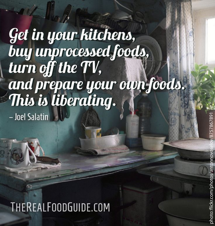 Get in your kitchens, buy unprocessed foods, turn off the TV and prepare your own foods. This is liberating. – Joel Salatin | www.therealfoodguide.com