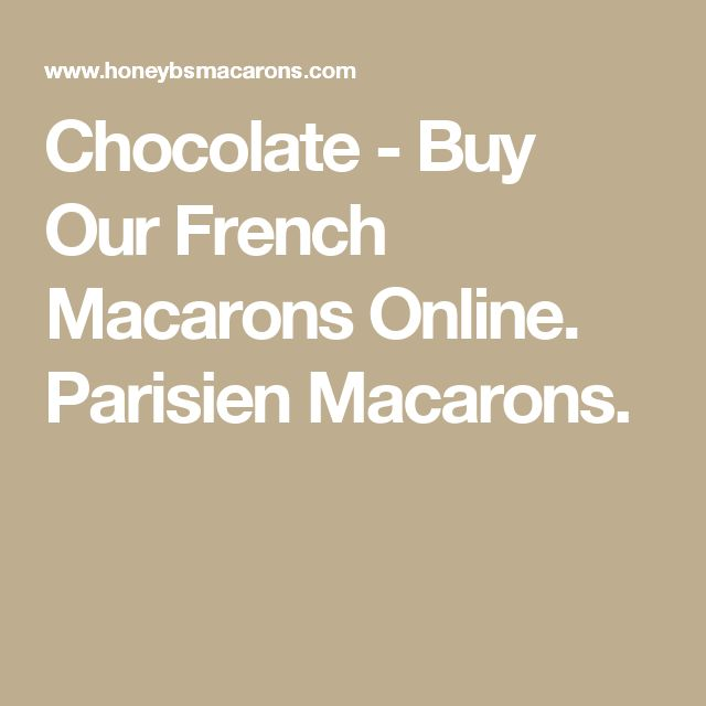 Chocolate - Buy Our French Macarons Online. Parisien Macarons.