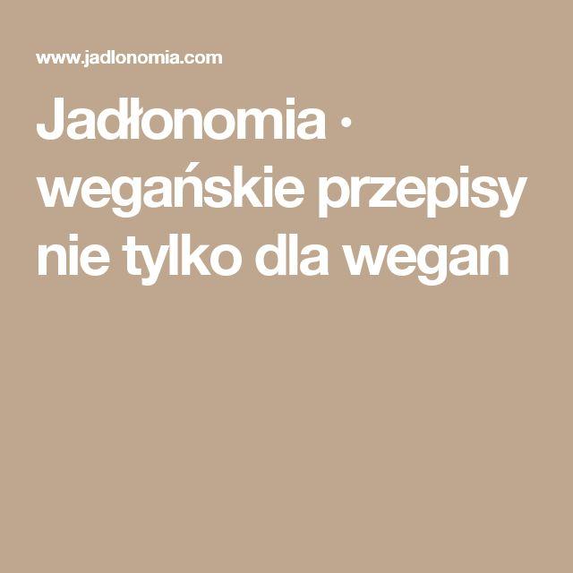 Jadłonomia · wegańskie przepisy nie tylko dla wegan