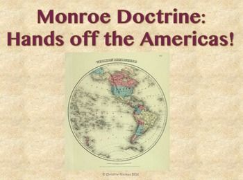 """James Monroe made a bold foreign policy decision in issuing his doctrine that warned European powers to keep their """"hands off"""" North and South America.  This Common Core-aligned lesson begins with a review of U.S. foreign policy up to 1820 including Washington's Neutrality Proclamation, Washington's Farewell Address, the XYZ Affair, the Louisiana Purchase and the War of 1812."""