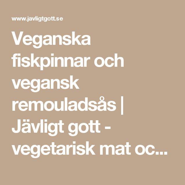 Veganska fiskpinnar och vegansk remouladsås | Jävligt gott - vegetarisk mat och vegetariska recept för alla, lagad enkelt och jävligt gott.