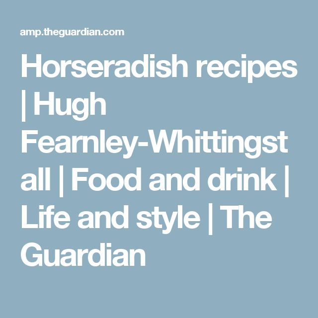 Horseradish recipes | Hugh Fearnley-Whittingstall | Food and drink | Life and style | The Guardian