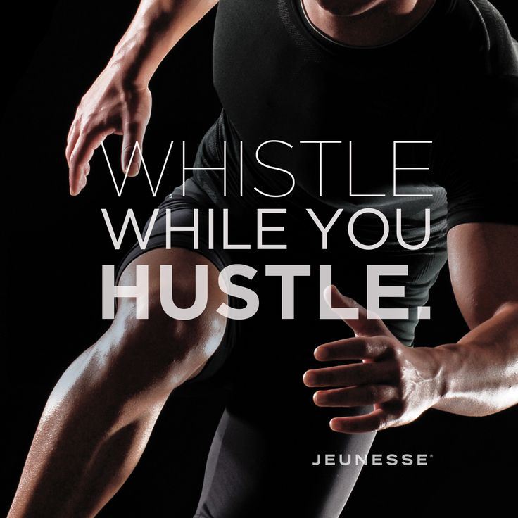 Whistle while you hustle.  -Unknown